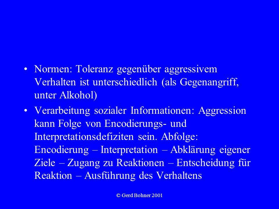 © Gerd Bohner 2001 Normen: Toleranz gegenüber aggressivem Verhalten ist unterschiedlich (als Gegenangriff, unter Alkohol) Verarbeitung sozialer Inform