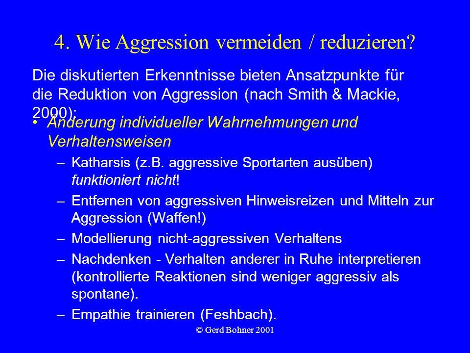 © Gerd Bohner 2001 4. Wie Aggression vermeiden / reduzieren? Änderung individueller Wahrnehmungen und Verhaltensweisen –Katharsis (z.B. aggressive Spo