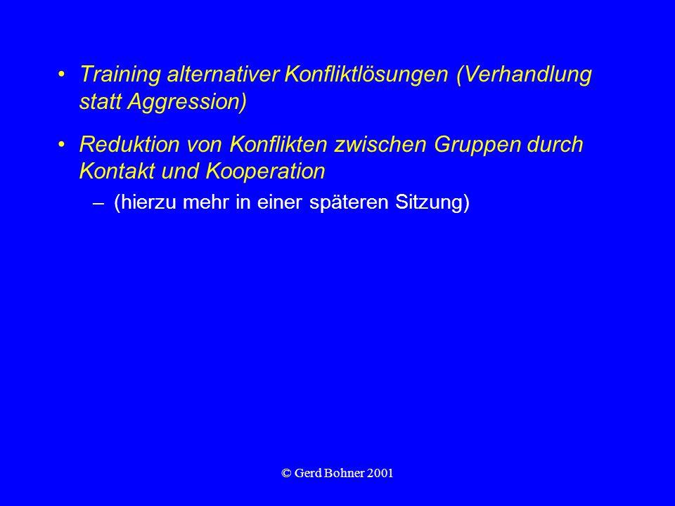 © Gerd Bohner 2001 Training alternativer Konfliktlösungen (Verhandlung statt Aggression) Reduktion von Konflikten zwischen Gruppen durch Kontakt und K