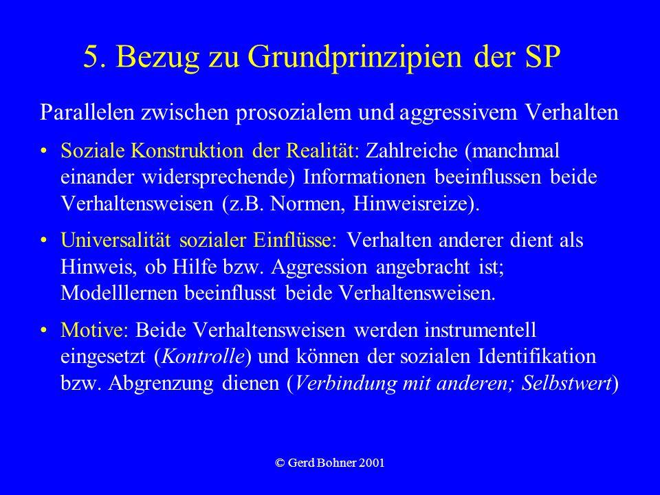 © Gerd Bohner 2001 5. Bezug zu Grundprinzipien der SP Parallelen zwischen prosozialem und aggressivem Verhalten Soziale Konstruktion der Realität: Zah