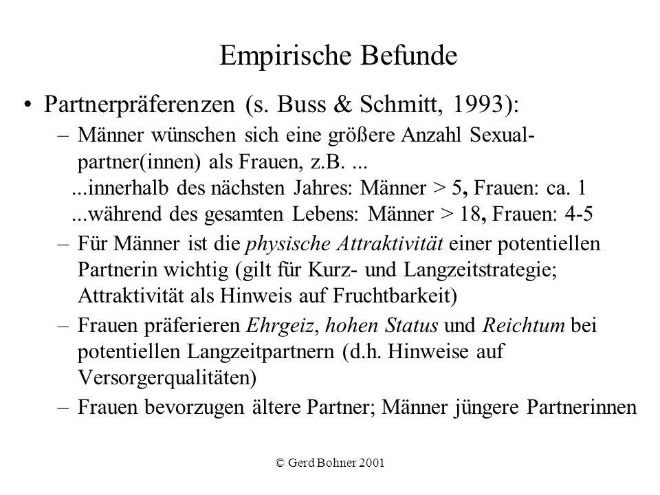 © Gerd Bohner 2001 Empirische Befunde Partnerpräferenzen (s. Buss & Schmitt, 1993): –Männer wünschen sich eine größere Anzahl Sexual- partner(innen) a