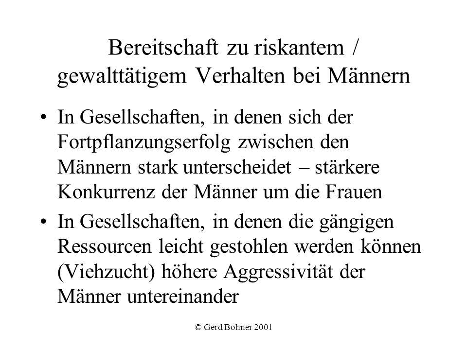 © Gerd Bohner 2001 Bereitschaft zu riskantem / gewalttätigem Verhalten bei Männern In Gesellschaften, in denen sich der Fortpflanzungserfolg zwischen
