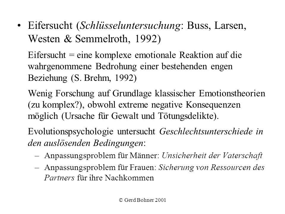 © Gerd Bohner 2001 Eifersucht (Schlüsseluntersuchung: Buss, Larsen, Westen & Semmelroth, 1992) Eifersucht = eine komplexe emotionale Reaktion auf die