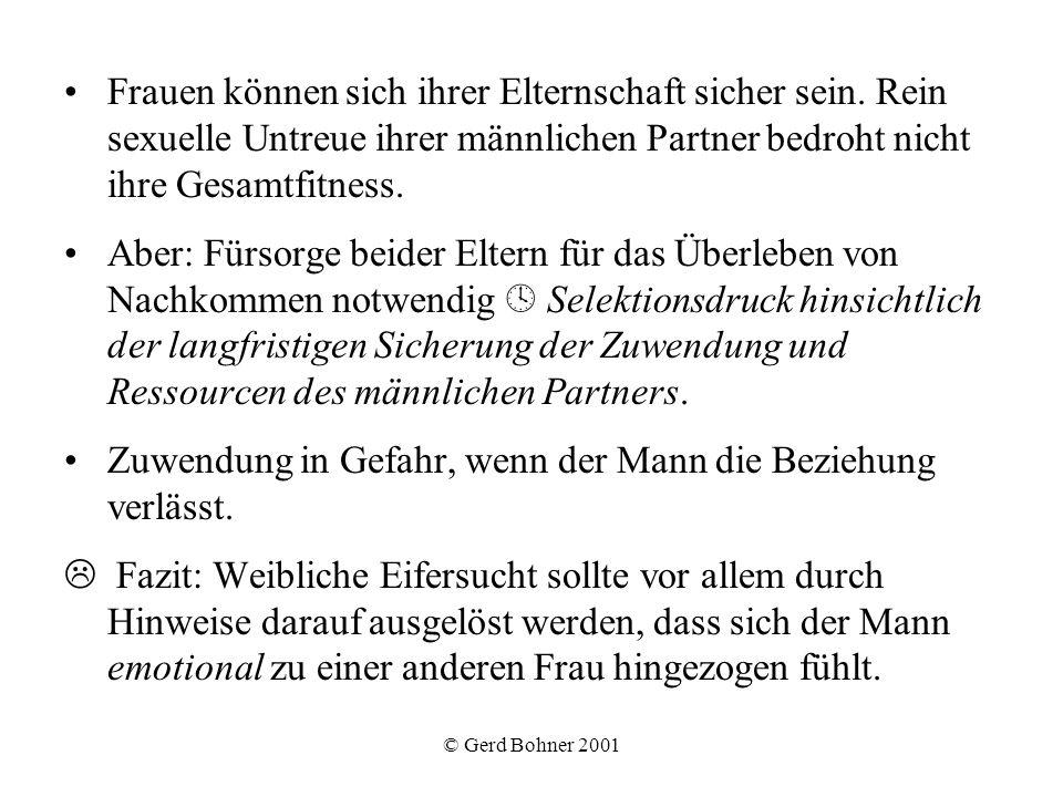 © Gerd Bohner 2001 Frauen können sich ihrer Elternschaft sicher sein. Rein sexuelle Untreue ihrer männlichen Partner bedroht nicht ihre Gesamtfitness.