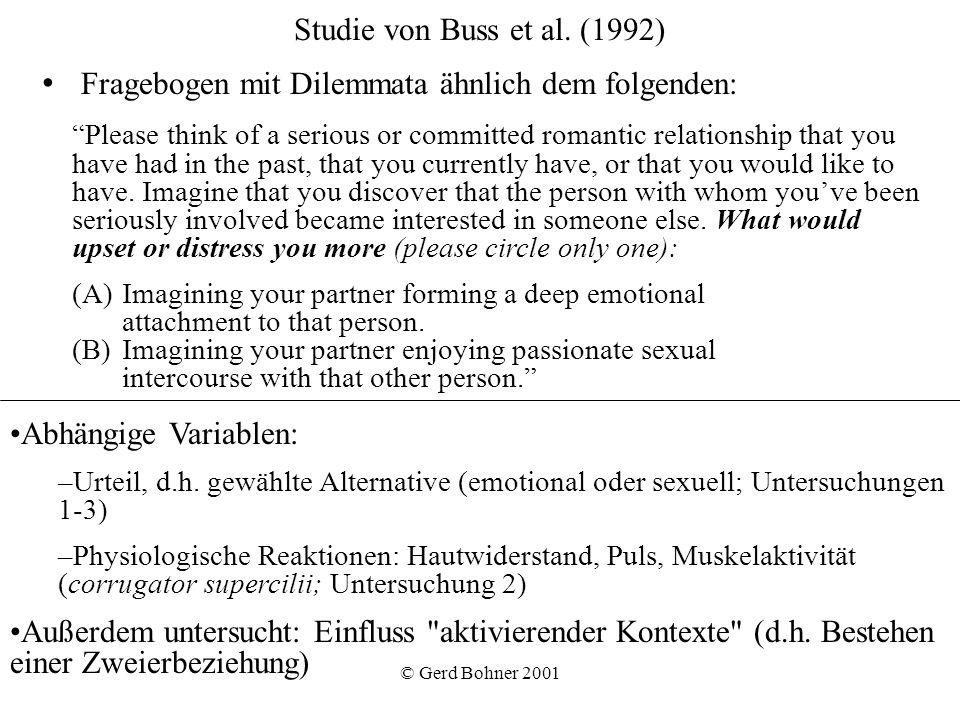 © Gerd Bohner 2001 Studie von Buss et al. (1992) Fragebogen mit Dilemmata ähnlich dem folgenden: Please think of a serious or committed romantic relat