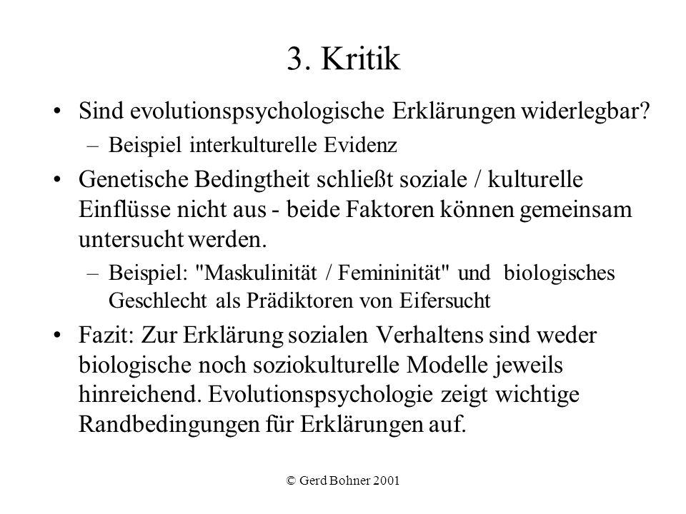 © Gerd Bohner 2001 3. Kritik Sind evolutionspsychologische Erklärungen widerlegbar? –Beispiel interkulturelle Evidenz Genetische Bedingtheit schließt