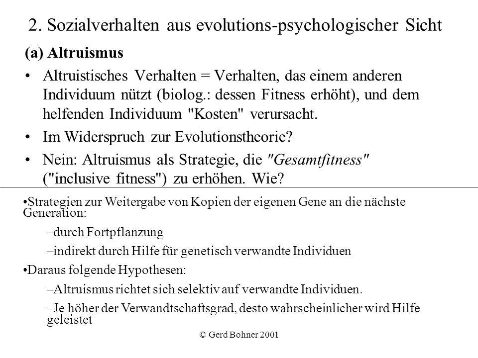 © Gerd Bohner 2001 2. Sozialverhalten aus evolutions-psychologischer Sicht (a) Altruismus Altruistisches Verhalten = Verhalten, das einem anderen Indi