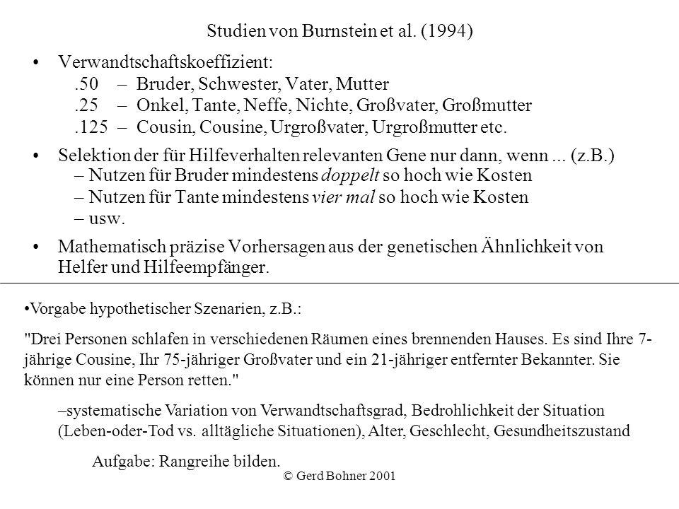 © Gerd Bohner 2001 Studien von Burnstein et al. (1994) Verwandtschaftskoeffizient:.50– Bruder, Schwester, Vater, Mutter.25 – Onkel, Tante, Neffe, Nich