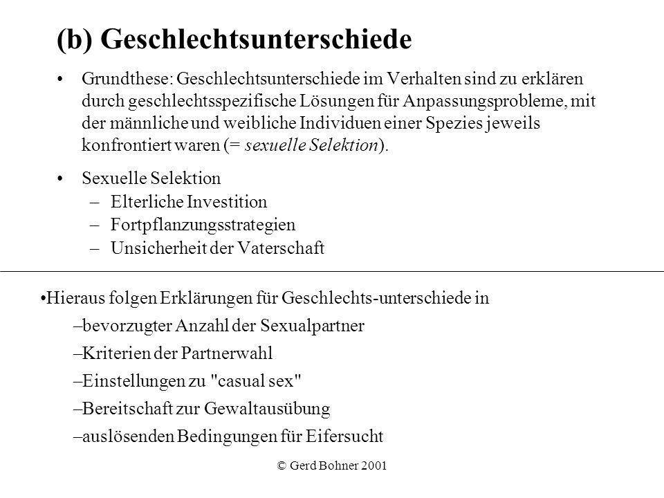 © Gerd Bohner 2001 (b) Geschlechtsunterschiede Grundthese: Geschlechtsunterschiede im Verhalten sind zu erklären durch geschlechtsspezifische Lösungen