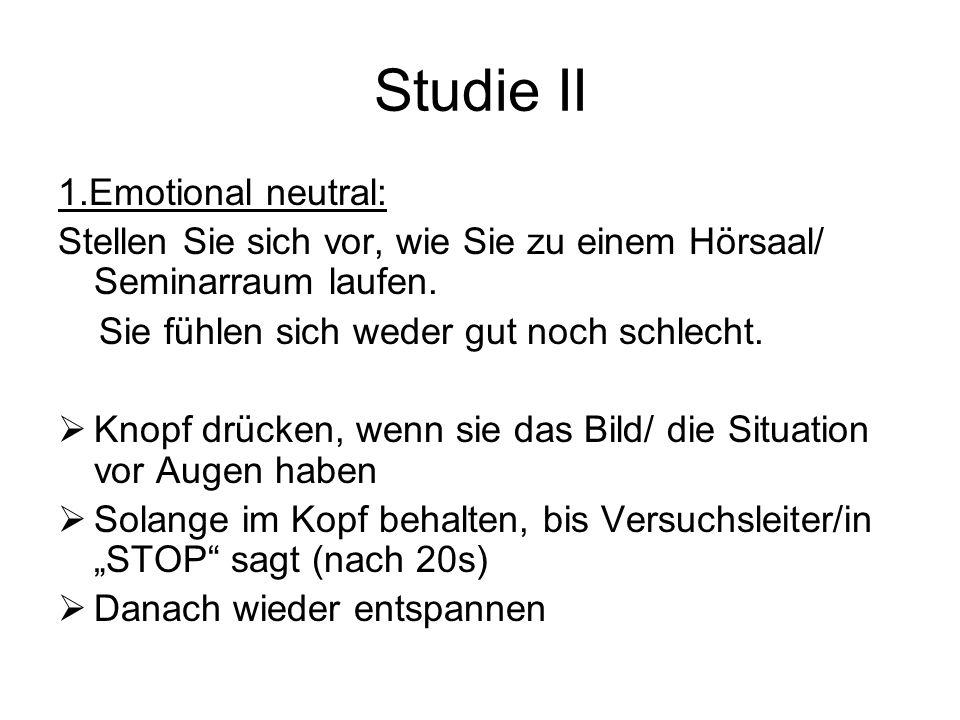Studie II 1.Emotional neutral: Stellen Sie sich vor, wie Sie zu einem Hörsaal/ Seminarraum laufen.