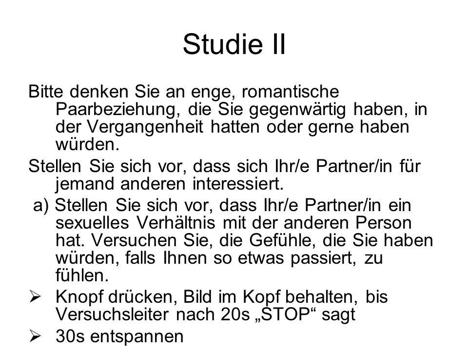 Studie II Bitte denken Sie an enge, romantische Paarbeziehung, die Sie gegenwärtig haben, in der Vergangenheit hatten oder gerne haben würden.