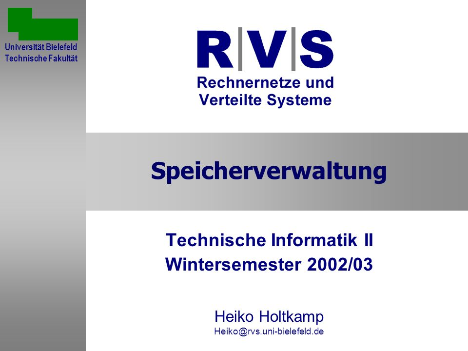 Speicherverwaltung Technische Informatik II Wintersemester 2002/03 Heiko Holtkamp Heiko@rvs.uni-bielefeld.de Sommersemester 2001 Universität Bielefeld