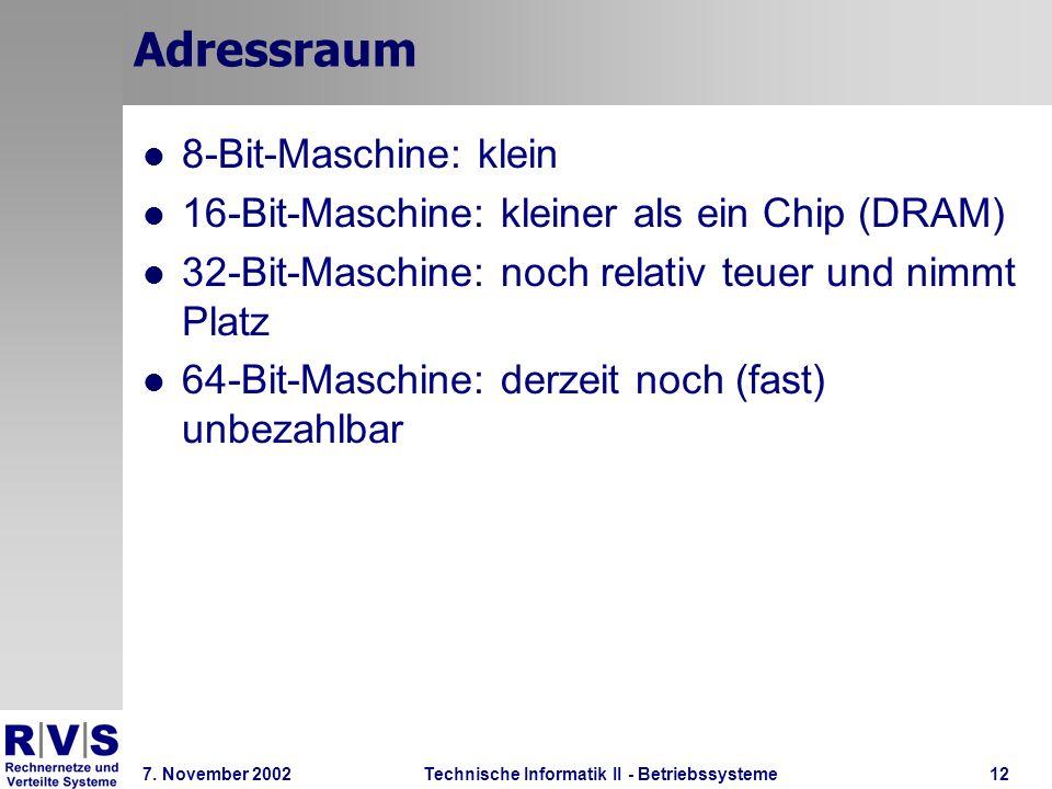 Technische Informatik II - Betriebssysteme 7. November 2002Technische Informatik II - Betriebssysteme12 Adressraum 8-Bit-Maschine: klein 16-Bit-Maschi