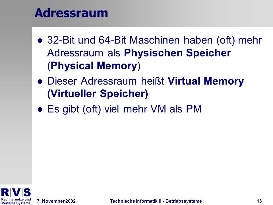 Technische Informatik II - Betriebssysteme 7. November 2002Technische Informatik II - Betriebssysteme13 Adressraum 32-Bit und 64-Bit Maschinen haben (