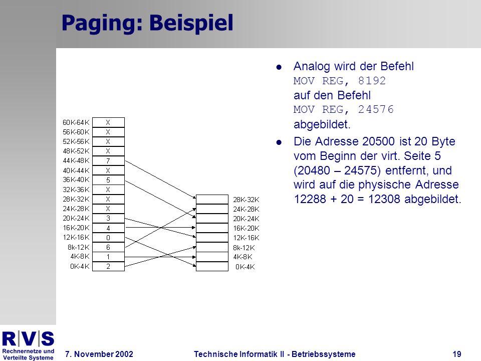 Technische Informatik II - Betriebssysteme 7. November 2002Technische Informatik II - Betriebssysteme19 Paging: Beispiel Analog wird der Befehl MOV RE