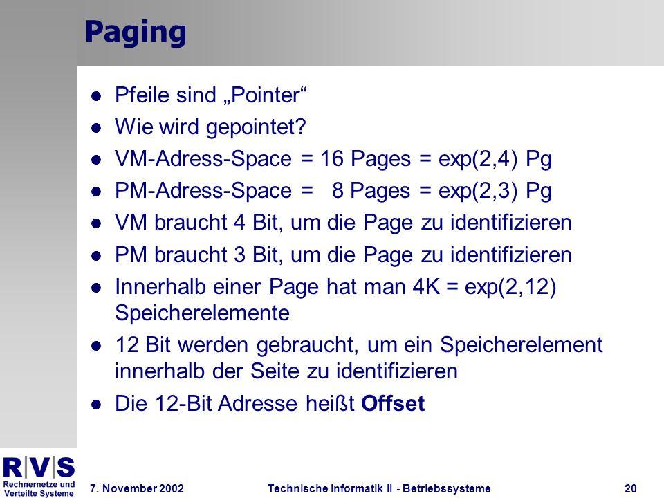 Technische Informatik II - Betriebssysteme 7. November 2002Technische Informatik II - Betriebssysteme20 Paging Pfeile sind Pointer Wie wird gepointet?