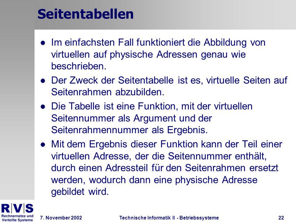 Technische Informatik II - Betriebssysteme 7. November 2002Technische Informatik II - Betriebssysteme22 Seitentabellen Im einfachsten Fall funktionier