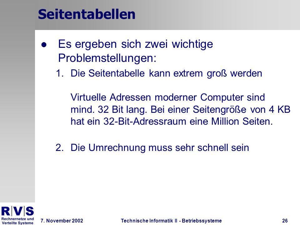 Technische Informatik II - Betriebssysteme 7. November 2002Technische Informatik II - Betriebssysteme26 Seitentabellen Es ergeben sich zwei wichtige P