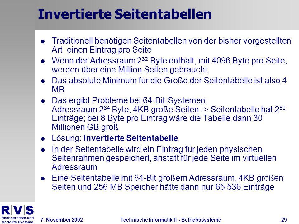 Technische Informatik II - Betriebssysteme 7. November 2002Technische Informatik II - Betriebssysteme29 Invertierte Seitentabellen Traditionell benöti