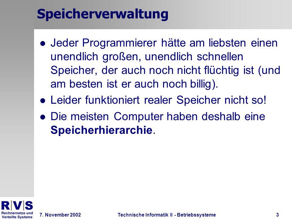 Technische Informatik II - Betriebssysteme 7. November 2002Technische Informatik II - Betriebssysteme3 Speicherverwaltung Jeder Programmierer hätte am