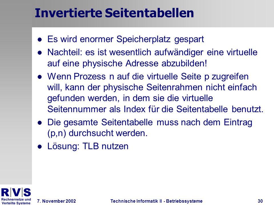 Technische Informatik II - Betriebssysteme 7. November 2002Technische Informatik II - Betriebssysteme30 Invertierte Seitentabellen Es wird enormer Spe