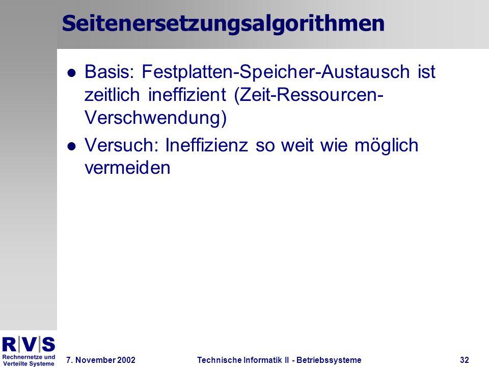 Technische Informatik II - Betriebssysteme 7. November 2002Technische Informatik II - Betriebssysteme32 Seitenersetzungsalgorithmen Basis: Festplatten