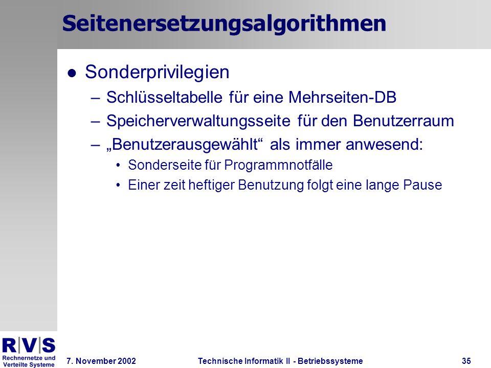Technische Informatik II - Betriebssysteme 7. November 2002Technische Informatik II - Betriebssysteme35 Seitenersetzungsalgorithmen Sonderprivilegien