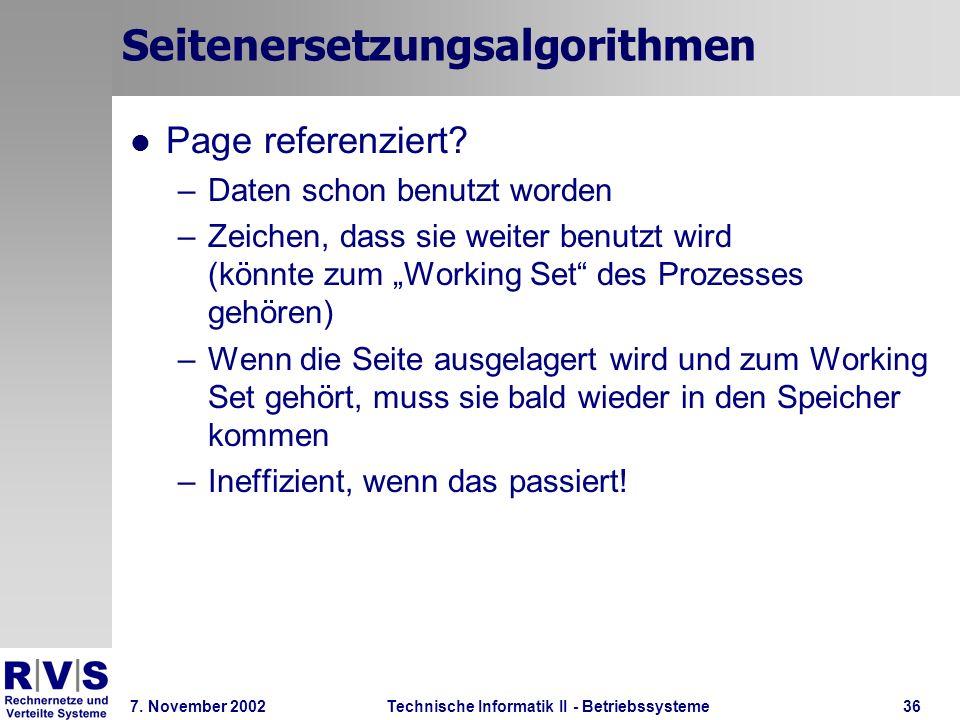 Technische Informatik II - Betriebssysteme 7. November 2002Technische Informatik II - Betriebssysteme36 Seitenersetzungsalgorithmen Page referenziert?