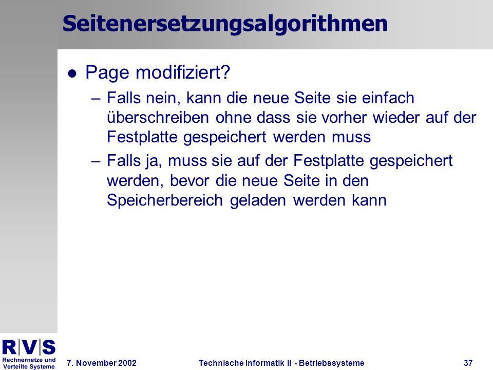 Technische Informatik II - Betriebssysteme 7. November 2002Technische Informatik II - Betriebssysteme37 Seitenersetzungsalgorithmen Page modifiziert?