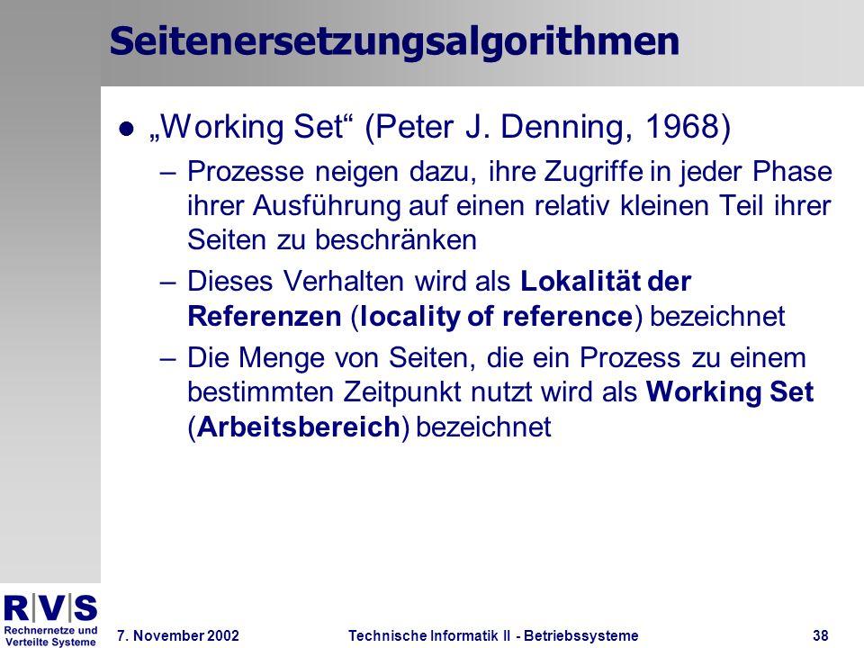 Technische Informatik II - Betriebssysteme 7. November 2002Technische Informatik II - Betriebssysteme38 Seitenersetzungsalgorithmen Working Set (Peter