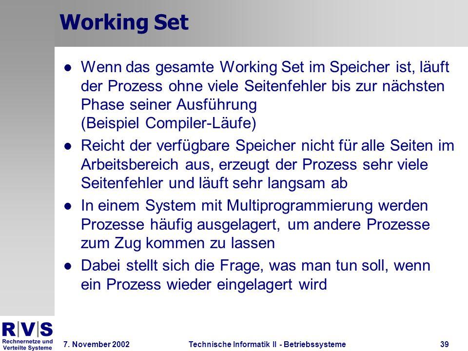 Technische Informatik II - Betriebssysteme 7. November 2002Technische Informatik II - Betriebssysteme39 Working Set Wenn das gesamte Working Set im Sp
