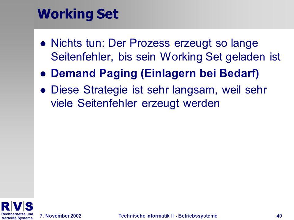 Technische Informatik II - Betriebssysteme 7. November 2002Technische Informatik II - Betriebssysteme40 Working Set Nichts tun: Der Prozess erzeugt so