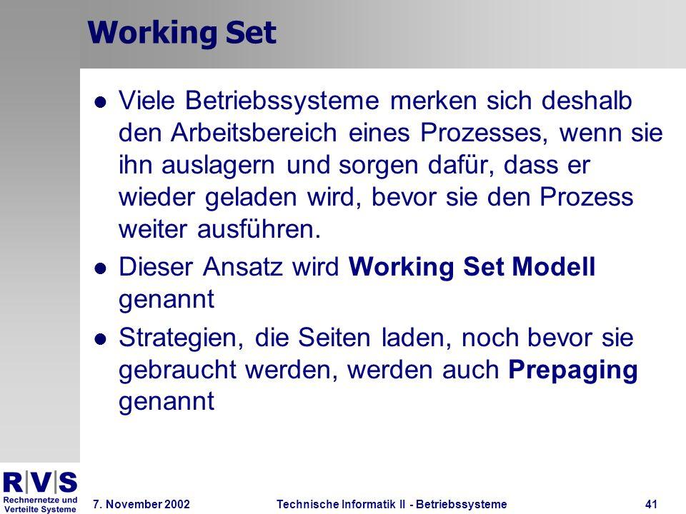 Technische Informatik II - Betriebssysteme 7. November 2002Technische Informatik II - Betriebssysteme41 Working Set Viele Betriebssysteme merken sich