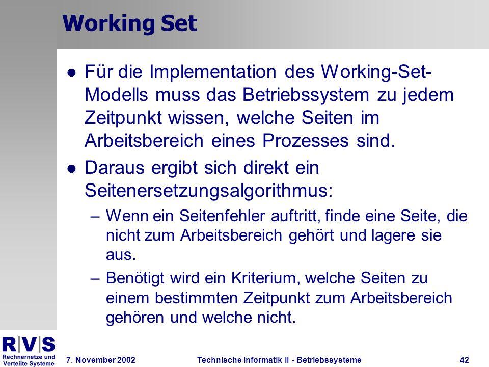 Technische Informatik II - Betriebssysteme 7. November 2002Technische Informatik II - Betriebssysteme42 Working Set Für die Implementation des Working