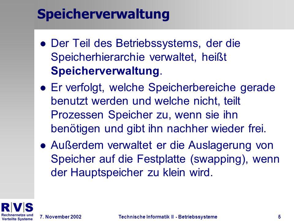Technische Informatik II - Betriebssysteme 7. November 2002Technische Informatik II - Betriebssysteme5 Speicherverwaltung Der Teil des Betriebssystems