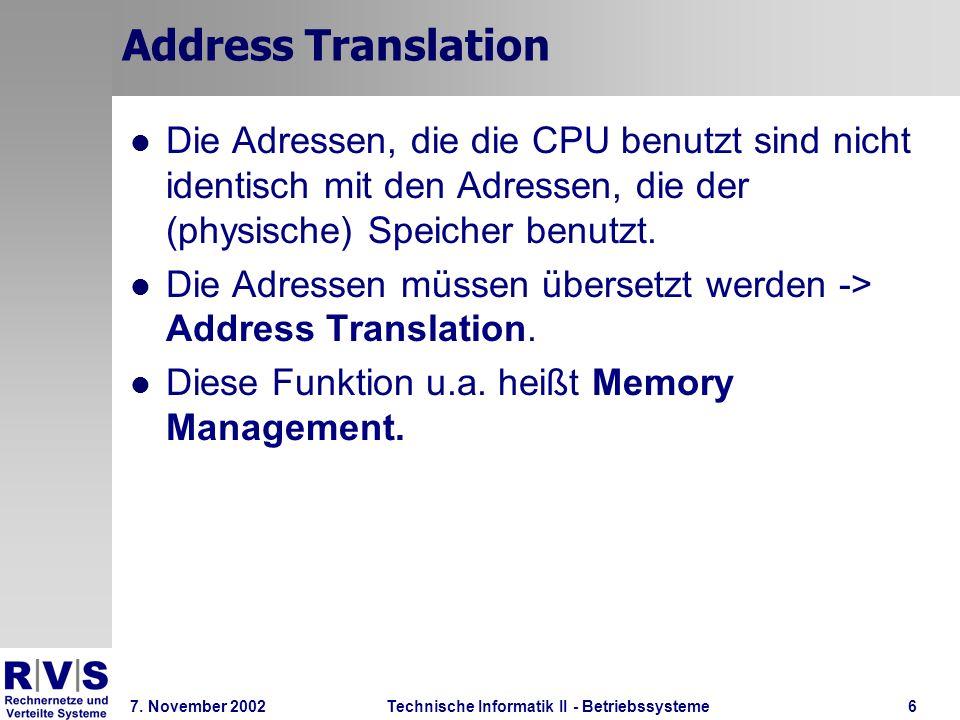 Technische Informatik II - Betriebssysteme 7. November 2002Technische Informatik II - Betriebssysteme6 Address Translation Die Adressen, die die CPU b