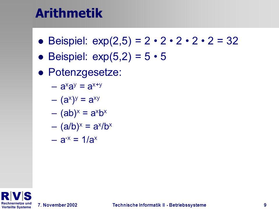 Technische Informatik II - Betriebssysteme 7. November 2002Technische Informatik II - Betriebssysteme9 Arithmetik Beispiel: exp(2,5) = 2 2 2 2 2 = 32