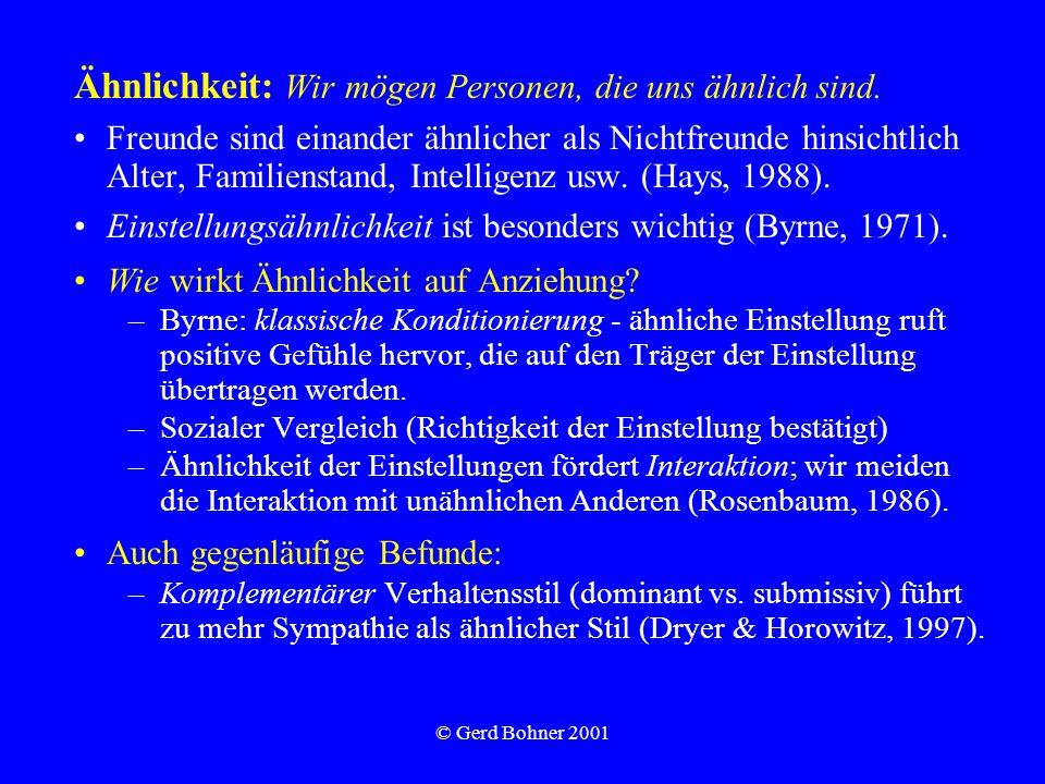 © Gerd Bohner 2001 Ähnlichkeit: Wir mögen Personen, die uns ähnlich sind. Freunde sind einander ähnlicher als Nichtfreunde hinsichtlich Alter, Familie