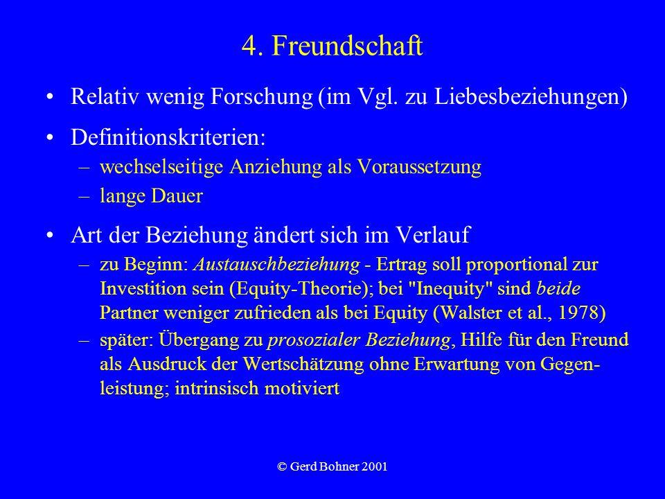 © Gerd Bohner 2001 Relativ wenig Forschung (im Vgl. zu Liebesbeziehungen) Definitionskriterien: –wechselseitige Anziehung als Voraussetzung –lange Dau