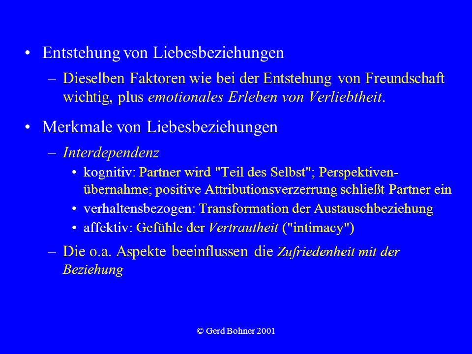 © Gerd Bohner 2001 Entstehung von Liebesbeziehungen –Dieselben Faktoren wie bei der Entstehung von Freundschaft wichtig, plus emotionales Erleben von