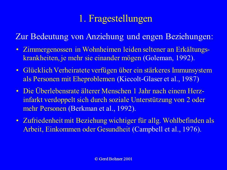 © Gerd Bohner 2001 1. Fragestellungen Zimmergenossen in Wohnheimen leiden seltener an Erkältungs- krankheiten, je mehr sie einander mögen (Goleman, 19