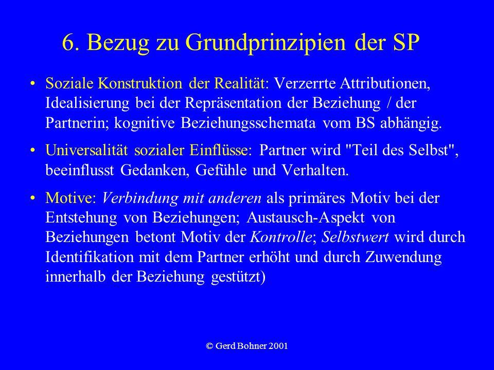 © Gerd Bohner 2001 6. Bezug zu Grundprinzipien der SP Soziale Konstruktion der Realität: Verzerrte Attributionen, Idealisierung bei der Repräsentation