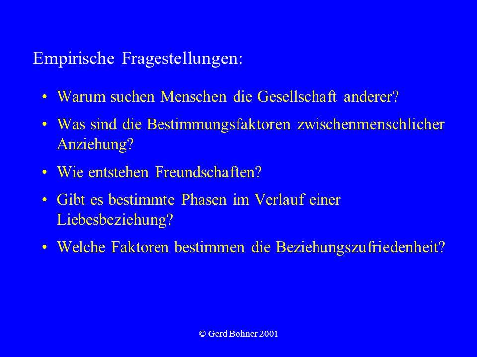 © Gerd Bohner 2001 Warum suchen Menschen die Gesellschaft anderer? Was sind die Bestimmungsfaktoren zwischenmenschlicher Anziehung? Wie entstehen Freu