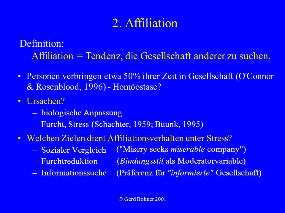 © Gerd Bohner 2001 2. Affiliation Personen verbringen etwa 50% ihrer Zeit in Gesellschaft (O'Connor & Rosenblood, 1996) - Homöostase? Ursachen? –biolo