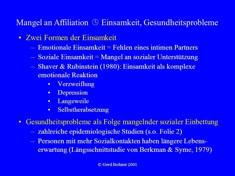 © Gerd Bohner 2001 Zwei Formen der Einsamkeit –Emotionale Einsamkeit = Fehlen eines intimen Partners –Soziale Einsamkeit = Mangel an sozialer Unterstü