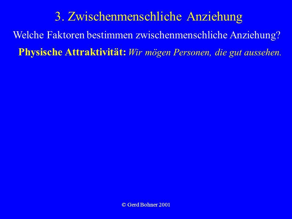 © Gerd Bohner 2001 3. Zwischenmenschliche Anziehung Physische Attraktivität: Wir mögen Personen, die gut aussehen. Welche Faktoren bestimmen zwischenm