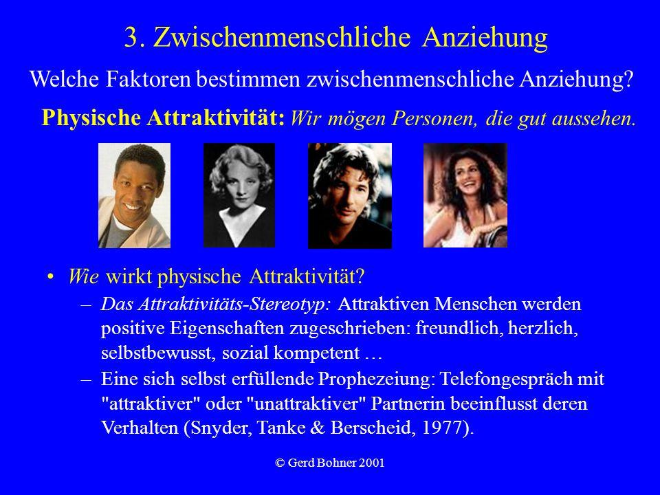 © Gerd Bohner 2001 Entstehung von Liebesbeziehungen –Dieselben Faktoren wie bei der Entstehung von Freundschaft wichtig, plus emotionales Erleben von Verliebtheit.