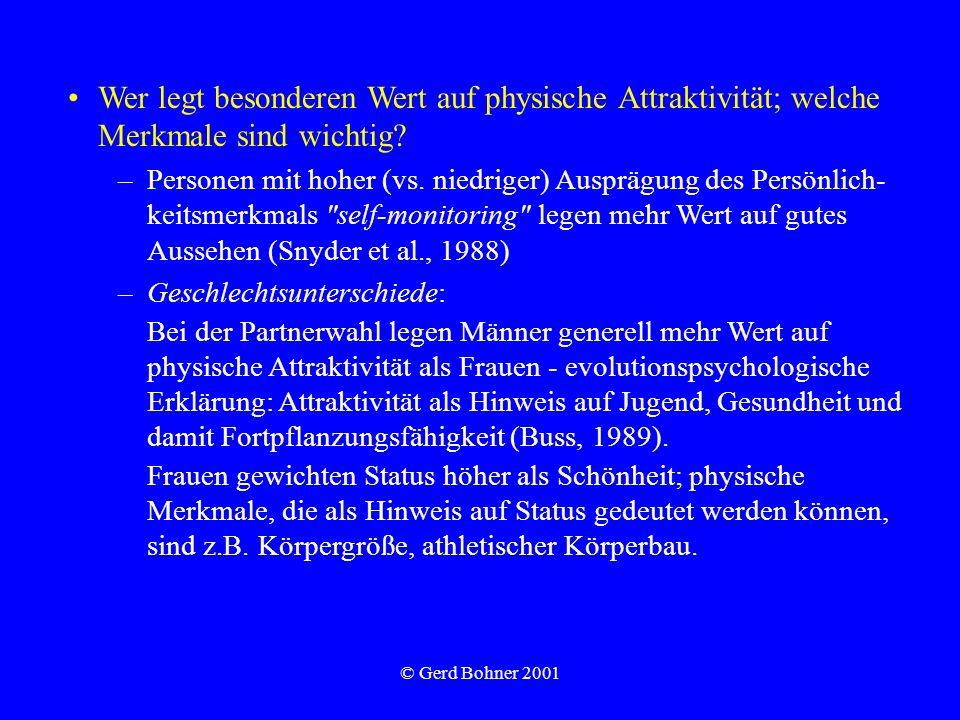 © Gerd Bohner 2001 Wer legt besonderen Wert auf physische Attraktivität; welche Merkmale sind wichtig? –Personen mit hoher (vs. niedriger) Ausprägung
