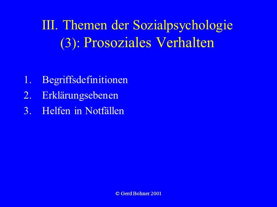 © Gerd Bohner 2001 III. Themen der Sozialpsychologie (3): Prosoziales Verhalten 1.Begriffsdefinitionen 2.Erklärungsebenen 3.Helfen in Notfällen