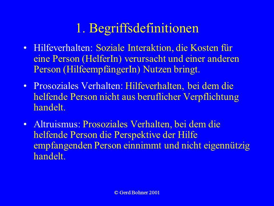 © Gerd Bohner 2001 1. Begriffsdefinitionen Hilfeverhalten: Soziale Interaktion, die Kosten für eine Person (HelferIn) verursacht und einer anderen Per